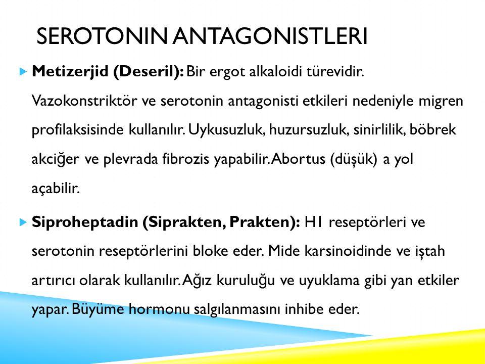 SEROTONIN ANTAGONISTLERI  Metizerjid (Deseril): Bir ergot alkaloidi türevidir.