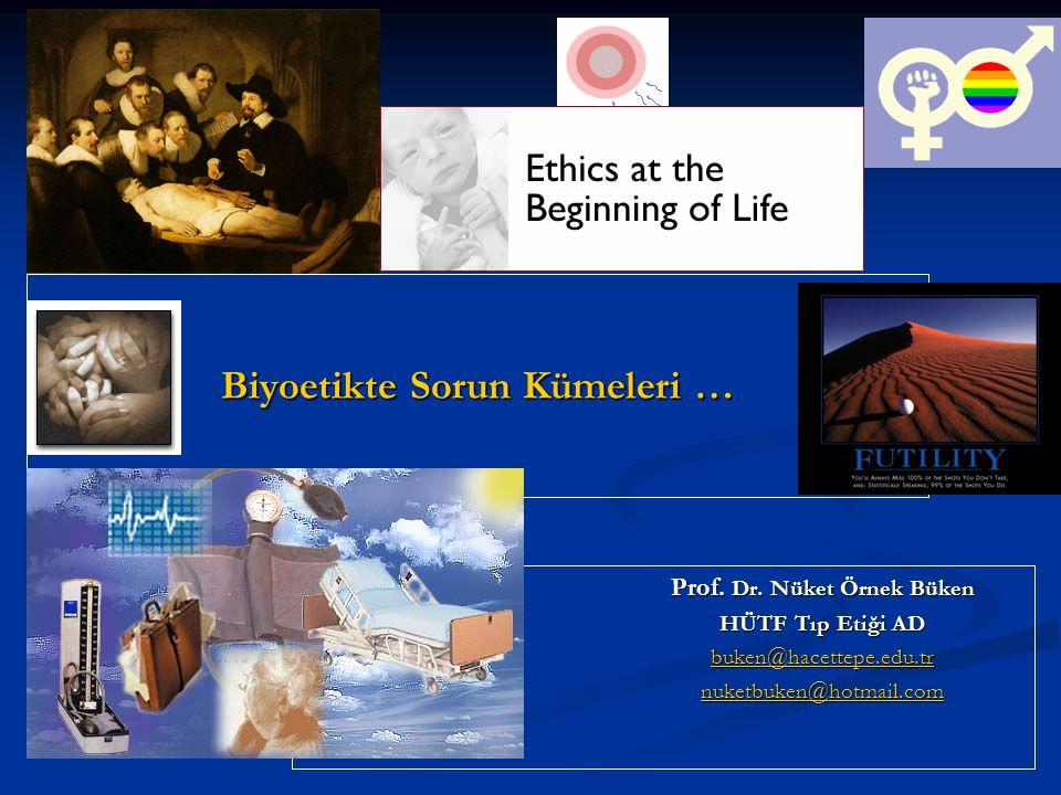 Biyoetikte Sorun Kümeleri … Prof. Dr. Nüket Örnek Büken HÜTF Tıp Etiği AD buken@hacettepe.edu.tr nuketbuken@hotmail.com