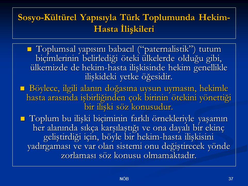 """37NÖB Sosyo-Kültürel Yapısıyla Türk Toplumunda Hekim- Hasta İlişkileri Toplumsal yapısını babacıl (""""paternalistik"""") tutum biçimlerinin belirlediği öte"""