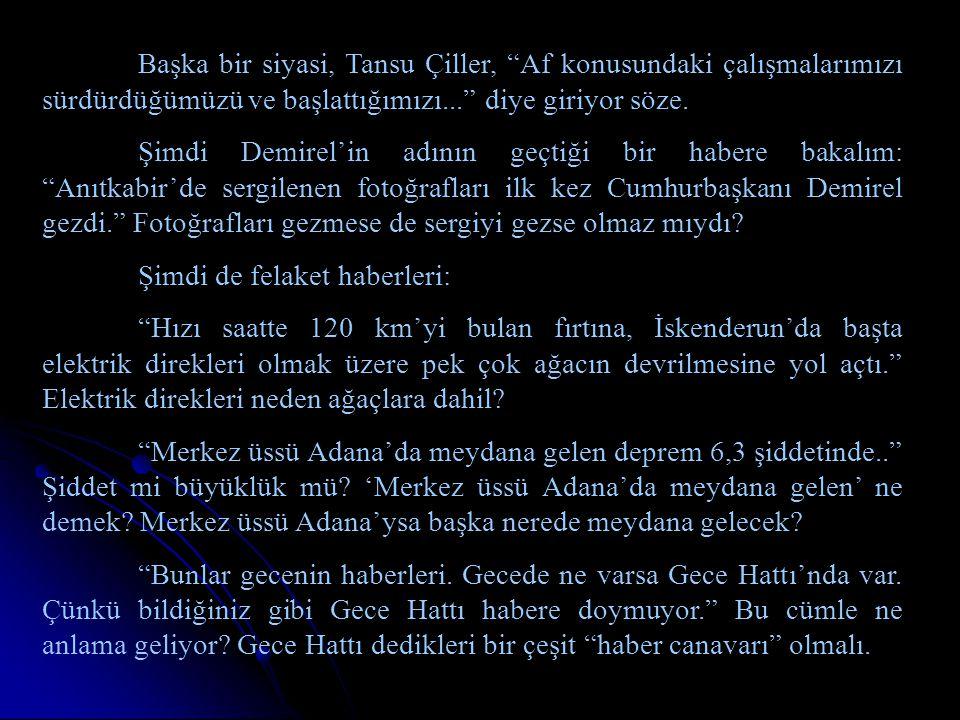 """Başka bir siyasi, Tansu Çiller, """"Af konusundaki çalışmalarımızı sürdürdüğümüzü ve başlattığımızı..."""" diye giriyor söze. Şimdi Demirel'in adının geçtiğ"""