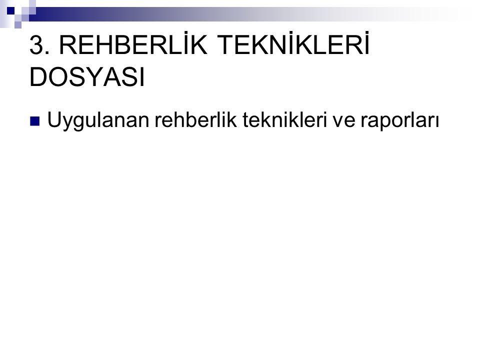 3. REHBERLİK TEKNİKLERİ DOSYASI Uygulanan rehberlik teknikleri ve raporları