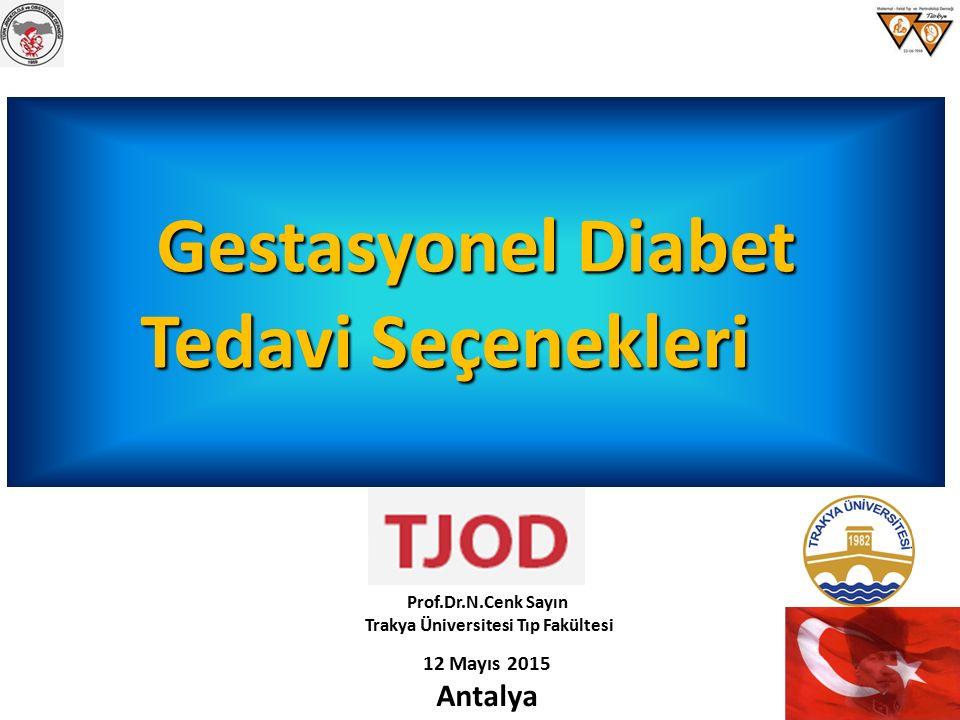 Gestasyonel Diabet Tedavi Seçenekleri Prof.Dr.N.Cenk Sayın Trakya Üniversitesi Tıp Fakültesi 12 Mayıs 2015 Antalya