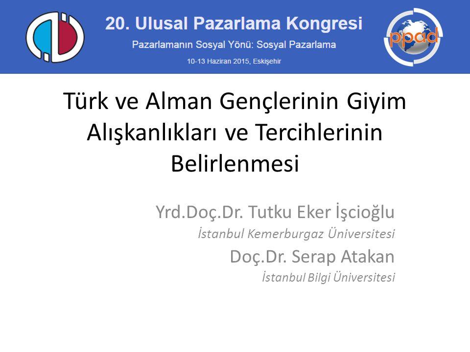 Türk ve Alman Gençlerinin Giyim Alışkanlıkları ve Tercihlerinin Belirlenmesi Yrd.Doç.Dr. Tutku Eker İşcioğlu İstanbul Kemerburgaz Üniversitesi Doç.Dr.
