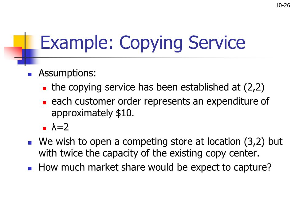 10-26 Example: Copying Service Assumptions: the copying service has been established at (2,2) each customer order represents an expenditure of approxi