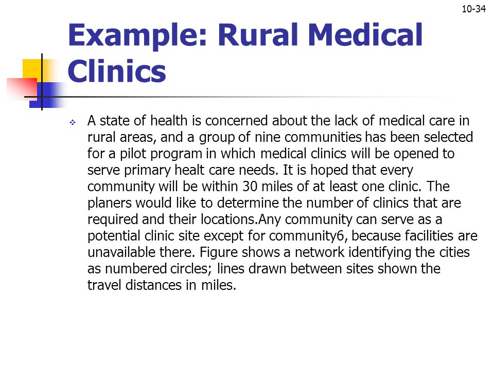10-34 Example: Rural Medical Clinics  A state of health is concerned about the lack of medical care in rural areas, and a group of nine communities h