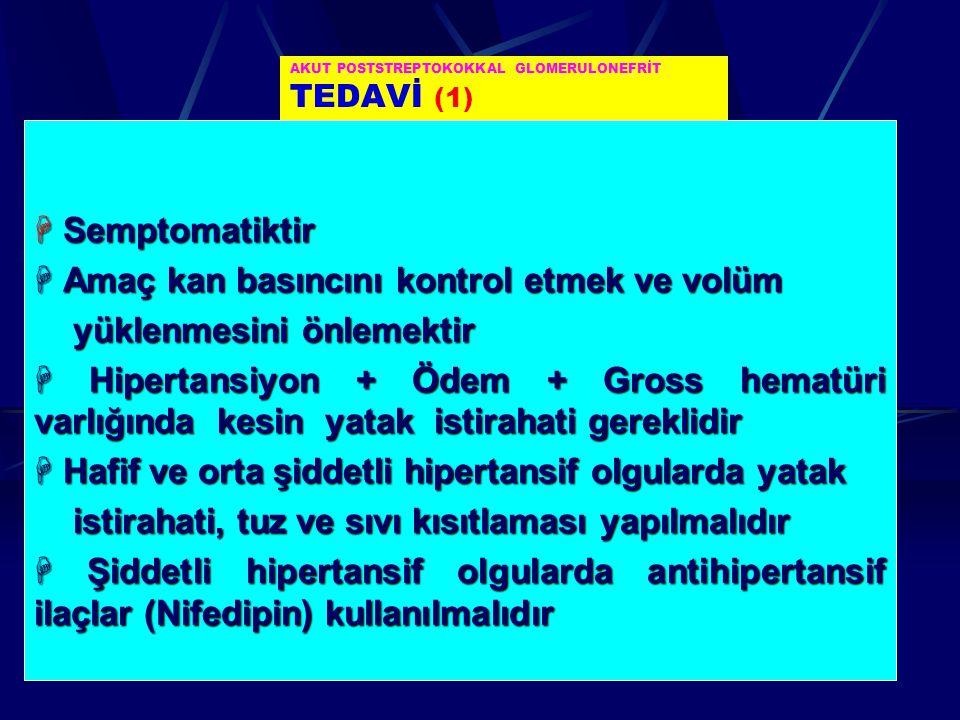 AKUT POSTSTREPTOKOKKAL GLOMERULONEFRİT TEDAVİ (1)  Semptomatiktir  Amaç kan basıncını kontrol etmek ve volüm yüklenmesini önlemektir yüklenmesini ön
