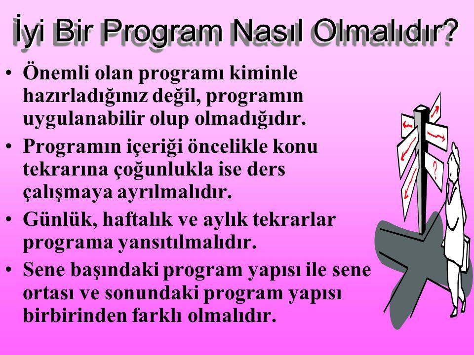 İyi Bir Program Nasıl Olmalıdır? İdeal program, uygulanabilen programdır. Ağır değil, esnek bir yapıda olmalıdır. Aynı güne ait dersler içeriği birbir