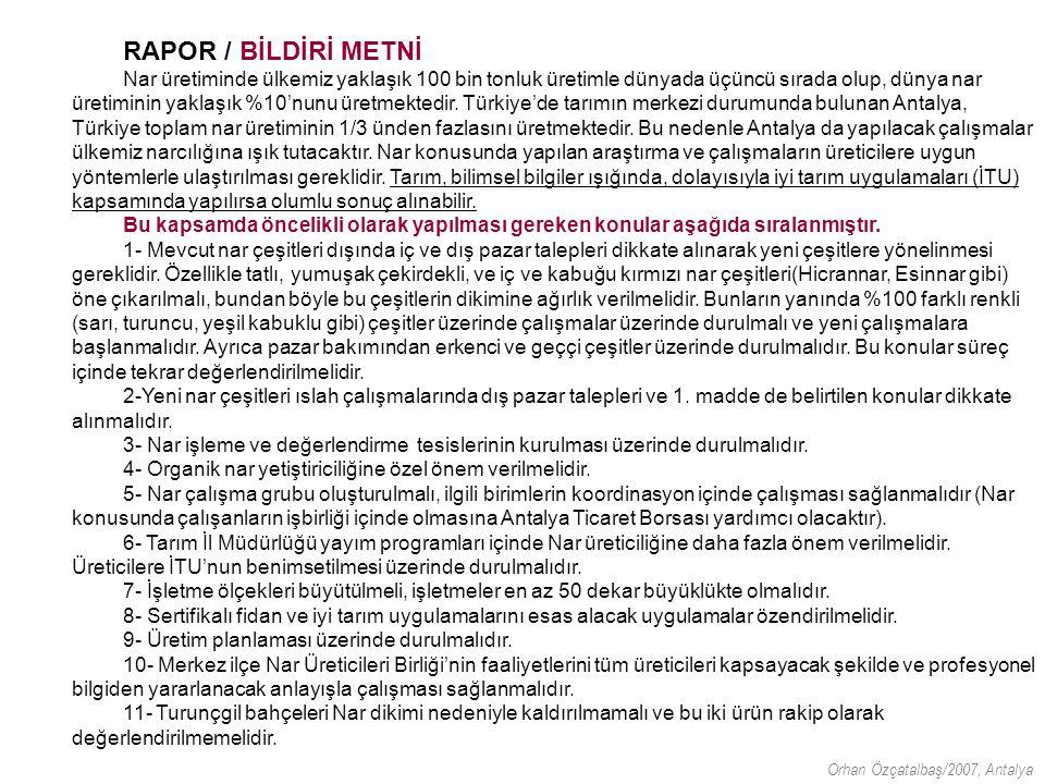 Nar'ın Geleceği Paneli Sonuç Raporu ve Bildirgesi Antalya Ticaret Borsası ve Tarım İl Müdürlüğü'nün işbirliği, Akdeniz Üniversitesi Ziraat Fakültesi, Batı Akdeniz Tarımsal Araştırma Enstitüsü Müdürlüğü, Antalya İhracatçı Birlikleri, Ziraat Mühendisleri Odası Antalya Şubesi, Tarım Danışmanları Derneği'nin destekleri ve TEB'in katkılarıyla; 10 Mayıs 2007 tarihinde Antalya Dedeman Otel'de Nar'ın Geleceği konusunda yapılan panelin sonunda; Panel yöneticisi Doç.