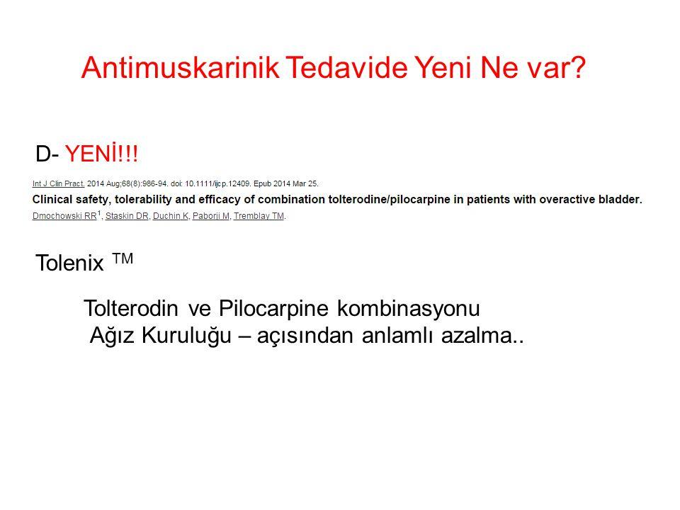 Antimuskarinik Tedavide Yeni Ne var? D- YENİ!!! Tolenix TM Tolterodin ve Pilocarpine kombinasyonu Ağız Kuruluğu – açısından anlamlı azalma..