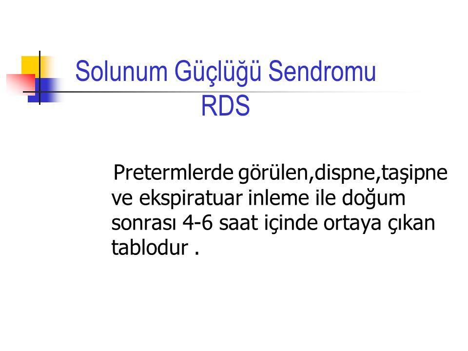 Pretermlerde görülen,dispne,taşipne ve ekspiratuar inleme ile doğum sonrası 4-6 saat içinde ortaya çıkan tablodur. Solunum Güçlüğü Sendromu RDS