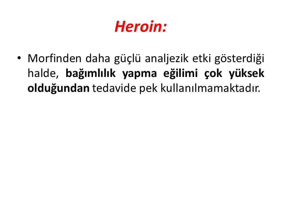Heroin: Morfinden daha güçlü analjezik etki gösterdiği halde, bağımlılık yapma eğilimi çok yüksek olduğundan tedavide pek kullanılmamaktadır.