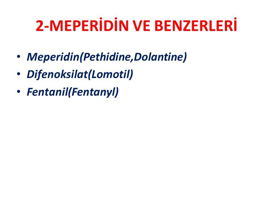 2-MEPERİDİN VE BENZERLERİ Meperidin(Pethidine,Dolantine) Difenoksilat(Lomotil) Fentanil(Fentanyl)