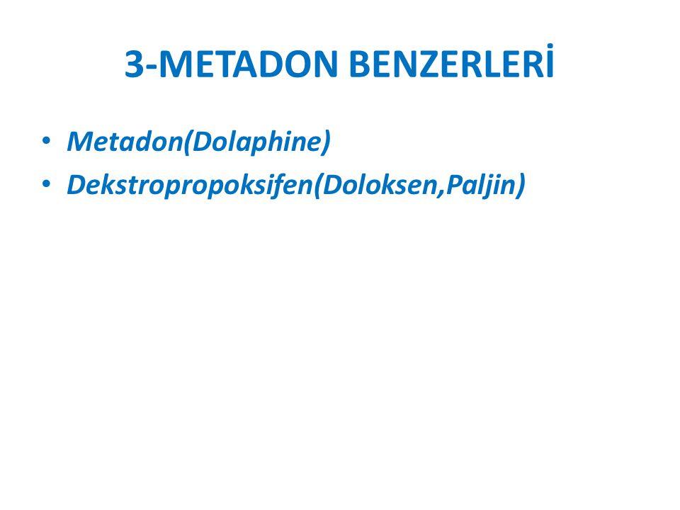 3-METADON BENZERLERİ Metadon(Dolaphine) Dekstropropoksifen(Doloksen,Paljin)