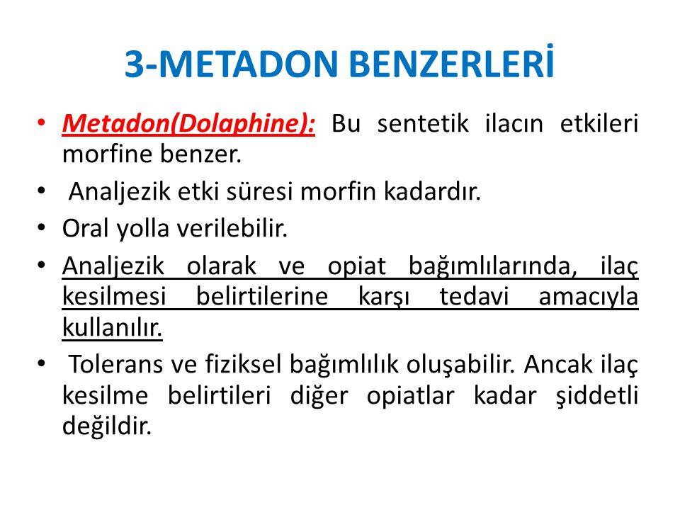 3-METADON BENZERLERİ Metadon(Dolaphine): Bu sentetik ilacın etkileri morfine benzer. Analjezik etki süresi morfin kadardır. Oral yolla verilebilir. An