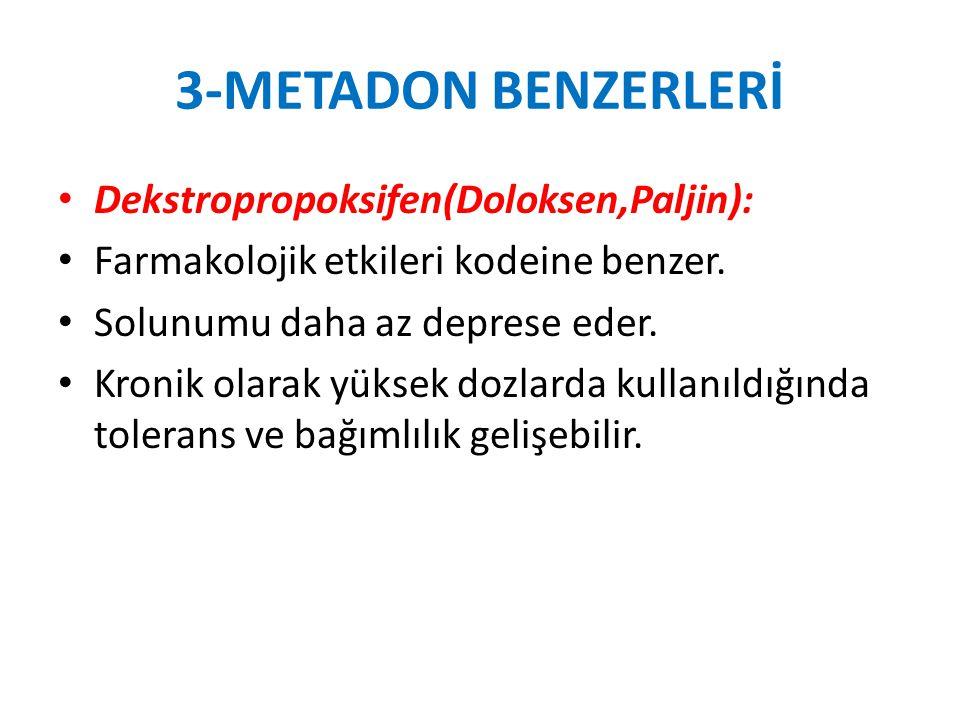 3-METADON BENZERLERİ Dekstropropoksifen(Doloksen,Paljin): Farmakolojik etkileri kodeine benzer. Solunumu daha az deprese eder. Kronik olarak yüksek do
