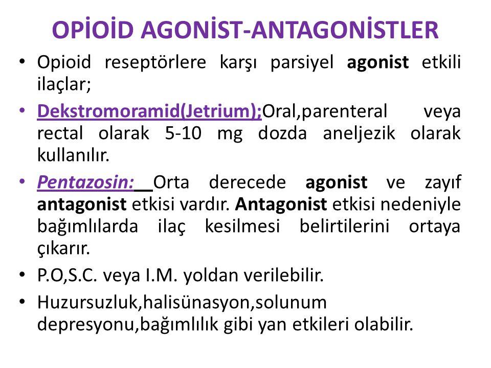 OPİOİD AGONİST-ANTAGONİSTLER Opioid reseptörlere karşı parsiyel agonist etkili ilaçlar; Dekstromoramid(Jetrium);Oral,parenteral veya rectal olarak 5-1