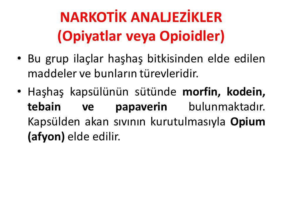 NARKOTİK ANALJEZİKLER (Opiyatlar veya Opioidler) Bu grup ilaçlar haşhaş bitkisinden elde edilen maddeler ve bunların türevleridir. Haşhaş kapsülünün s