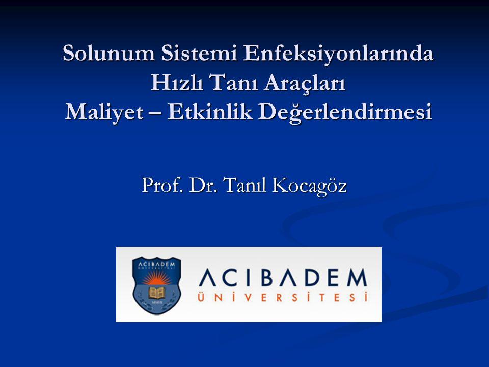 Solunum Sistemi Enfeksiyonlarında Hızlı Tanı Araçları Maliyet – Etkinlik Değerlendirmesi Prof.