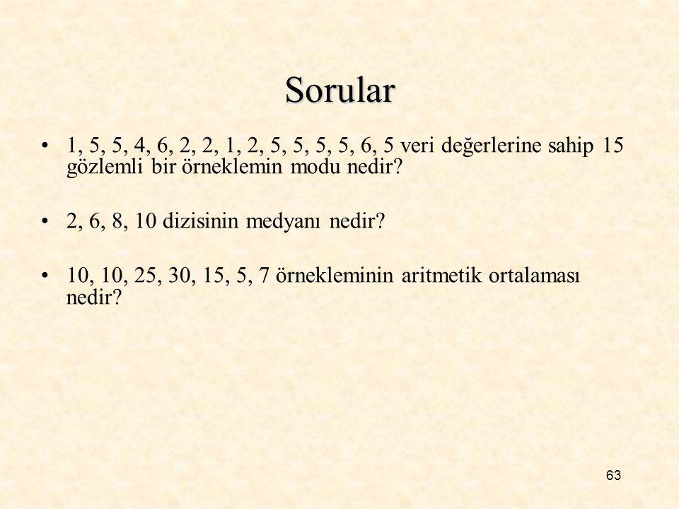 63 Sorular 1, 5, 5, 4, 6, 2, 2, 1, 2, 5, 5, 5, 5, 6, 5 veri değerlerine sahip 15 gözlemli bir örneklemin modu nedir? 2, 6, 8, 10 dizisinin medyanı ned