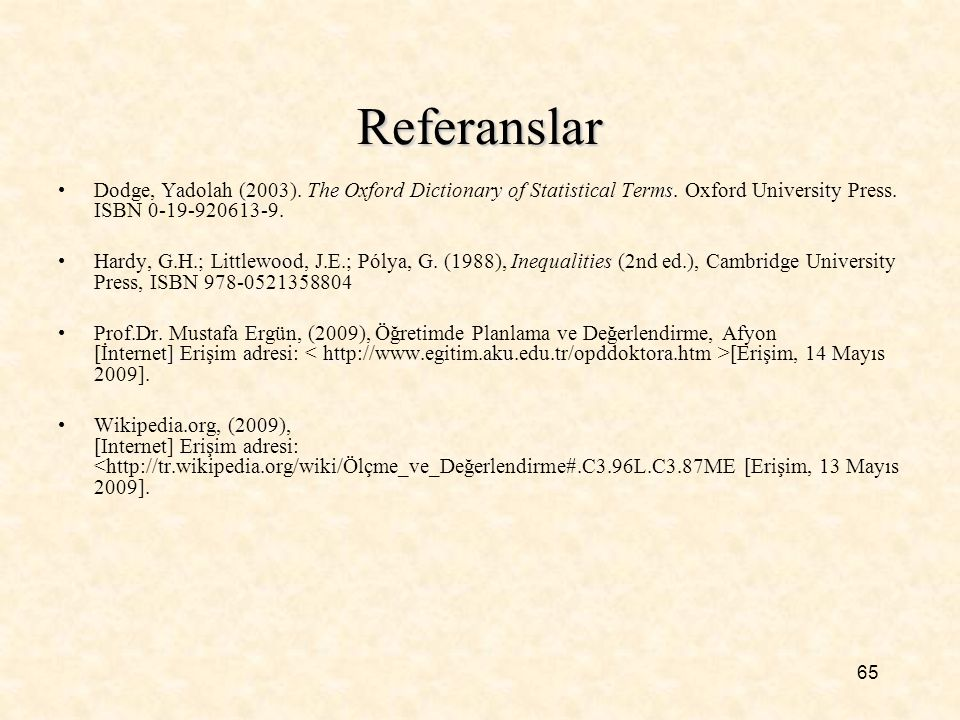 65 Referanslar Dodge, Yadolah (2003).The Oxford Dictionary of Statistical Terms.