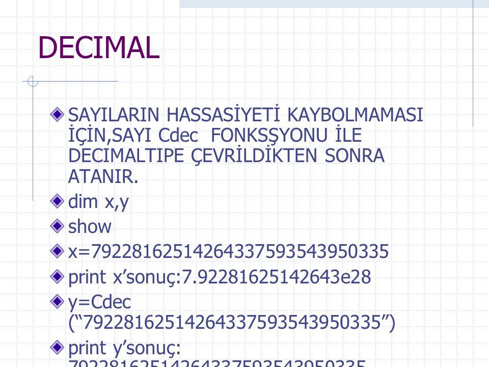 DECIMAL SAYILARIN HASSASİYETİ KAYBOLMAMASI İÇİN,SAYI Cdec FONKSŞYONU İLE DECIMALTIPE ÇEVRİLDİKTEN SONRA ATANIR. dim x,y show x=79228162514264337593543