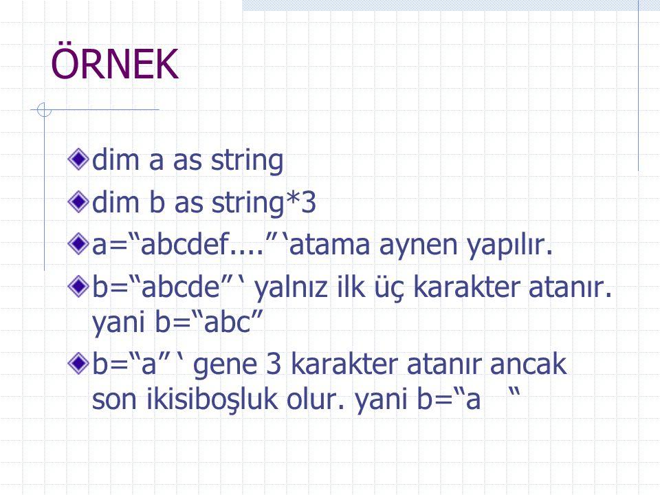 "ÖRNEK dim a as string dim b as string*3 a=""abcdef...."" 'atama aynen yapılır. b=""abcde"" ' yalnız ilk üç karakter atanır. yani b=""abc"" b=""a"" ' gene 3 ka"