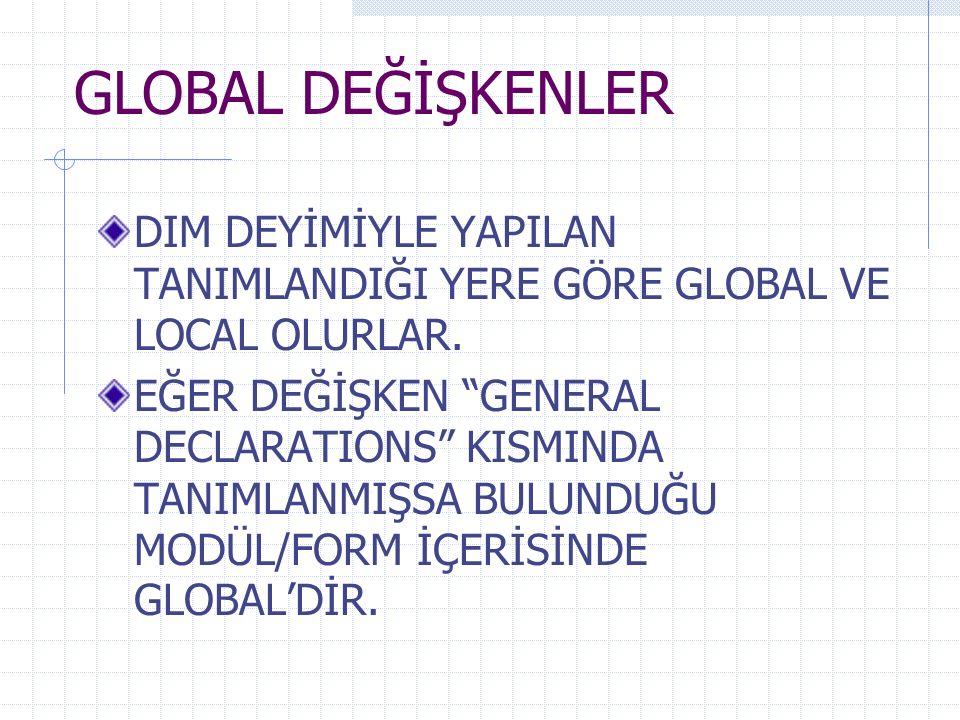 """GLOBAL DEĞİŞKENLER DIM DEYİMİYLE YAPILAN TANIMLANDIĞI YERE GÖRE GLOBAL VE LOCAL OLURLAR. EĞER DEĞİŞKEN """"GENERAL DECLARATIONS"""" KISMINDA TANIMLANMIŞSA B"""