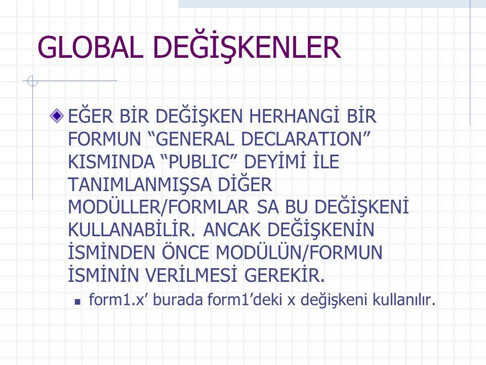 """GLOBAL DEĞİŞKENLER EĞER BİR DEĞİŞKEN HERHANGİ BİR FORMUN """"GENERAL DECLARATION"""" KISMINDA """"PUBLIC"""" DEYİMİ İLE TANIMLANMIŞSA DİĞER MODÜLLER/FORMLAR SA BU"""