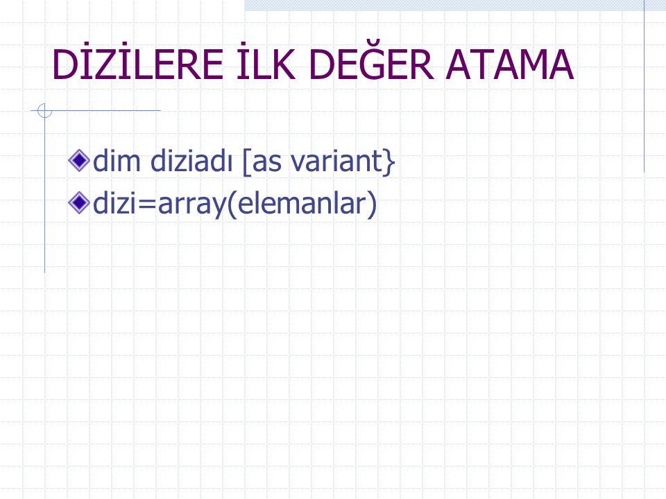 DİZİLERE İLK DEĞER ATAMA dim diziadı [as variant} dizi=array(elemanlar)