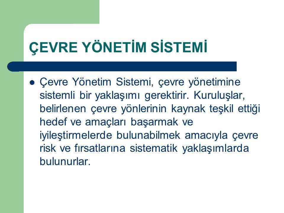 ÇEVRE YÖNETİM SİSTEMİ Çevre Yönetim Sistemi, çevre yönetimine sistemli bir yaklaşımı gerektirir. Kuruluşlar, belirlenen çevre yönlerinin kaynak teşkil