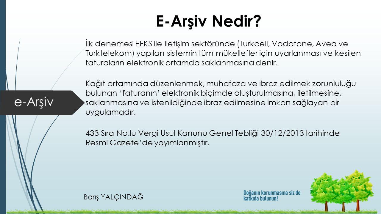 Barış YALÇINDAĞ e-Arşiv E-Arşiv Nedir? İlk denemesi EFKS ile iletişim sektöründe (Turkcell, Vodafone, Avea ve Turktelekom) yapılan sistemin tüm mükell