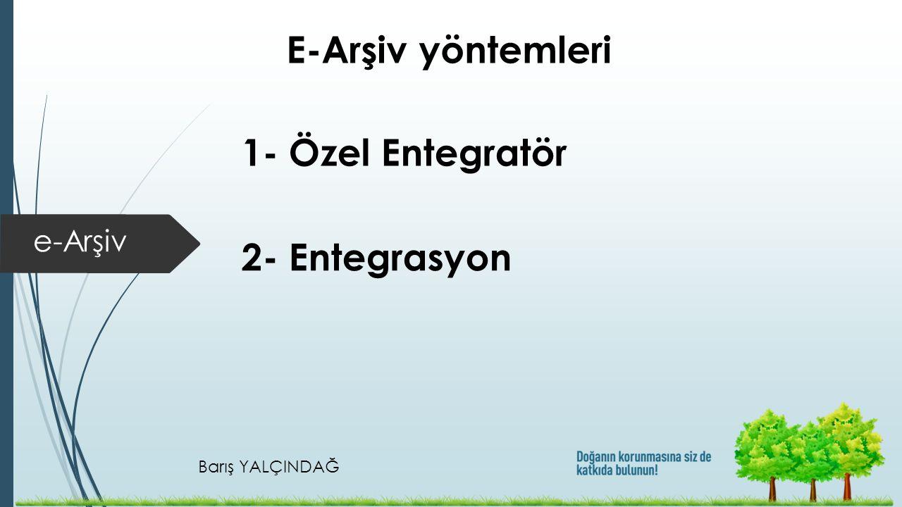 Barış YALÇINDAĞ e-Arşiv E-Arşiv yöntemleri 1- Özel Entegratör 2- Entegrasyon