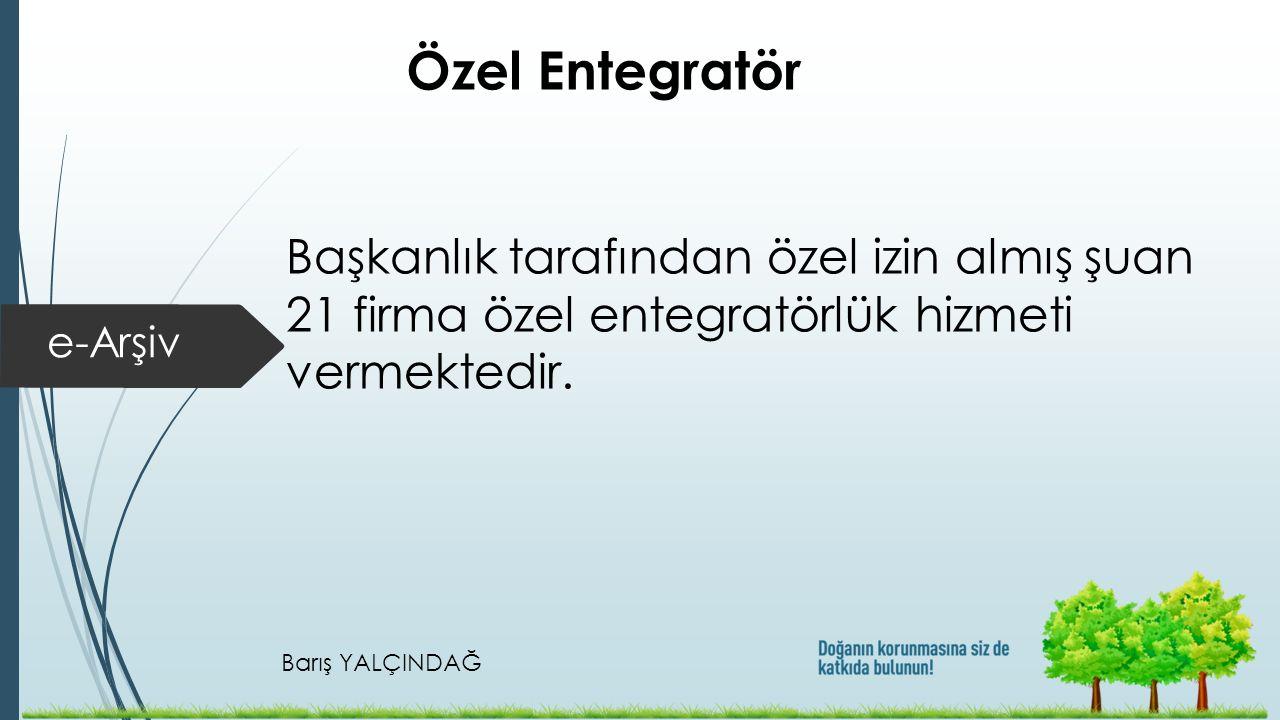 Barış YALÇINDAĞ e-Arşiv Özel Entegratör Başkanlık tarafından özel izin almış şuan 21 firma özel entegratörlük hizmeti vermektedir.