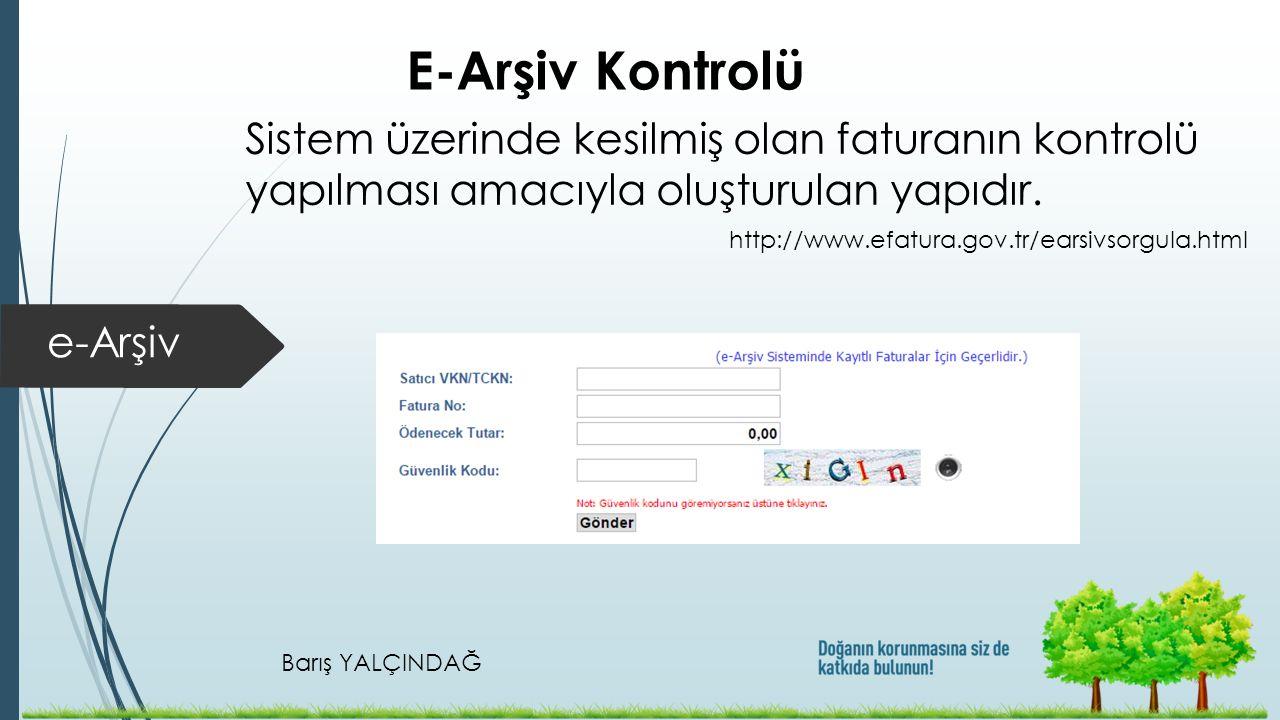 Barış YALÇINDAĞ e-Arşiv E-Arşiv Kontrolü Sistem üzerinde kesilmiş olan faturanın kontrolü yapılması amacıyla oluşturulan yapıdır. http://www.efatura.g