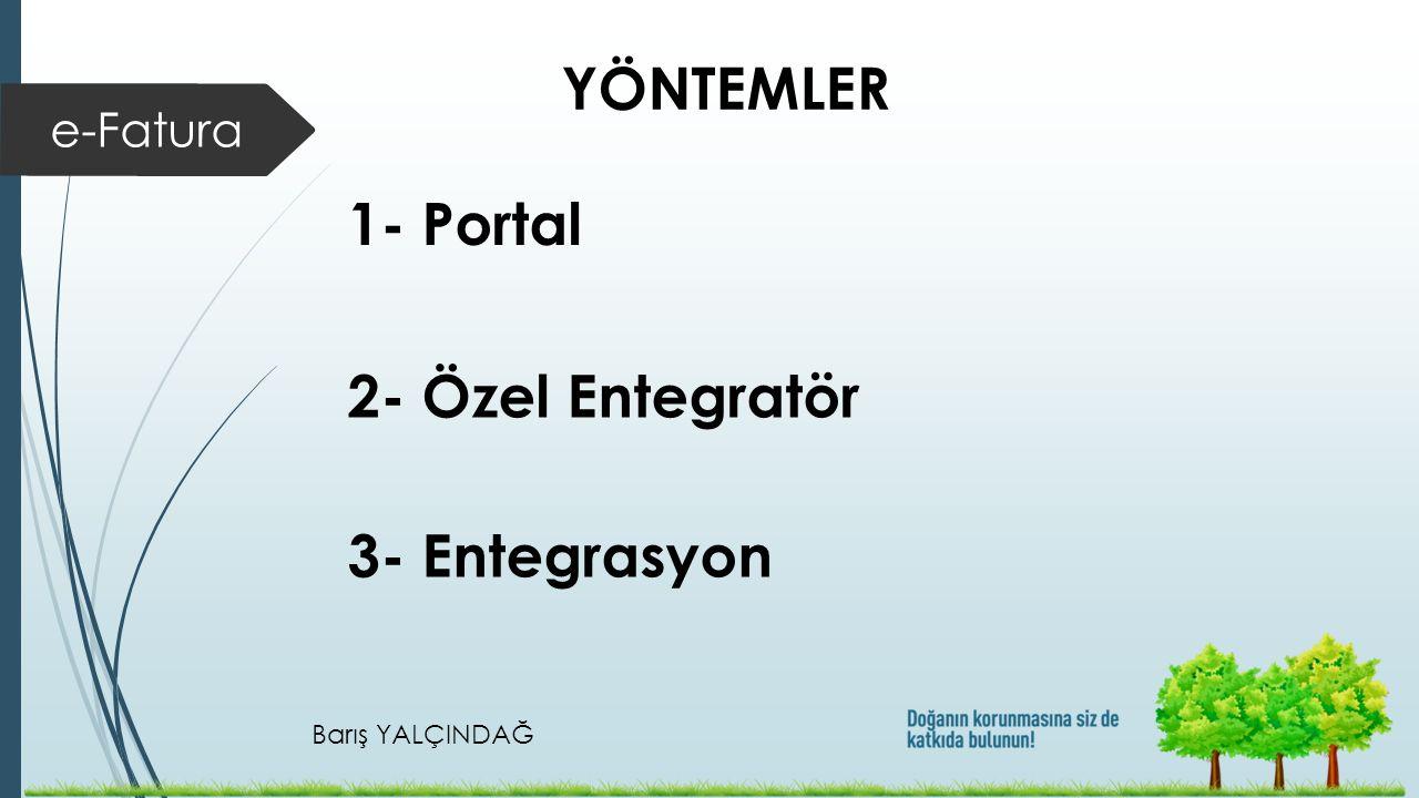e-Fatura YÖNTEMLER 1- Portal 2- Özel Entegratör 3- Entegrasyon