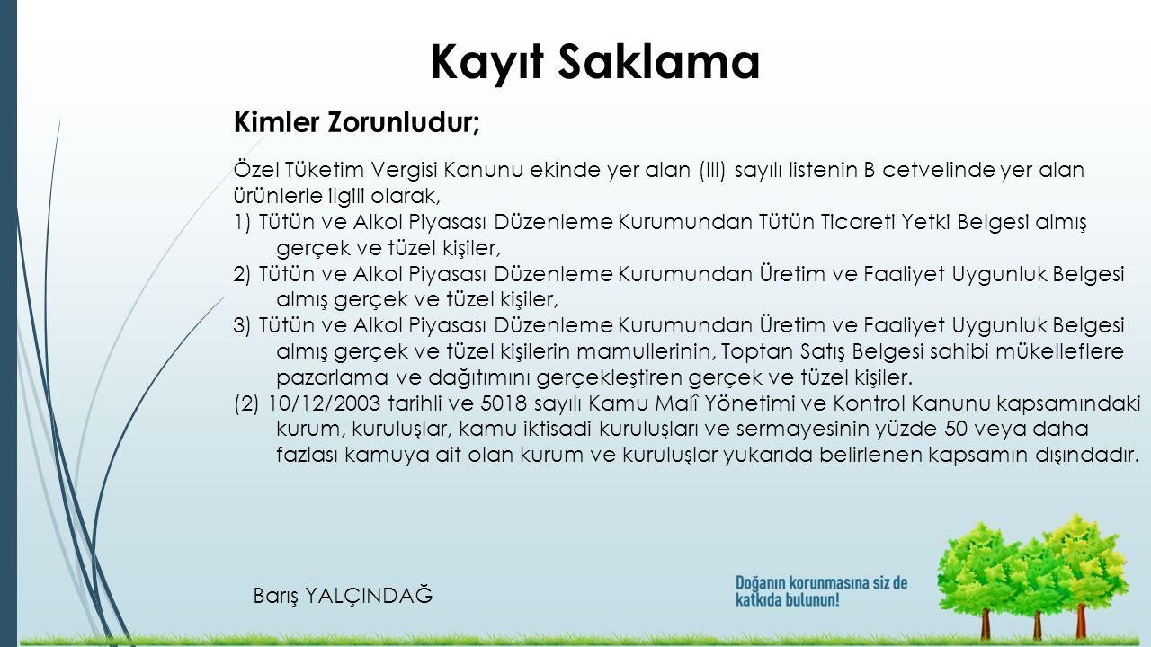 Barış YALÇINDAĞ Kayıt Saklama Özel Tüketim Vergisi Kanunu ekinde yer alan (III) sayılı listenin B cetvelinde yer alan ürünlerle ilgili olarak, 1) Tütü