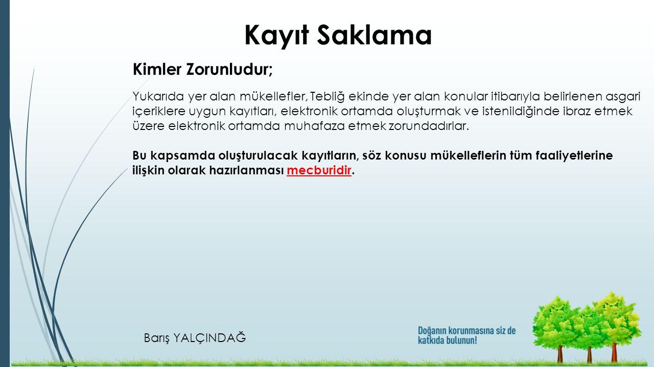 Barış YALÇINDAĞ Kayıt Saklama Yukarıda yer alan mükellefler, Tebliğ ekinde yer alan konular itibarıyla belirlenen asgari içeriklere uygun kayıtları, e