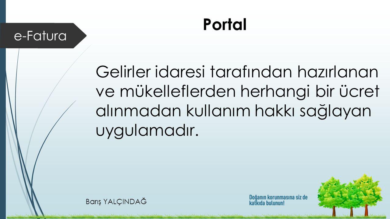Barış YALÇINDAĞ e-Fatura Portal Gelirler idaresi tarafından hazırlanan ve mükelleflerden herhangi bir ücret alınmadan kullanım hakkı sağlayan uygulamadır.
