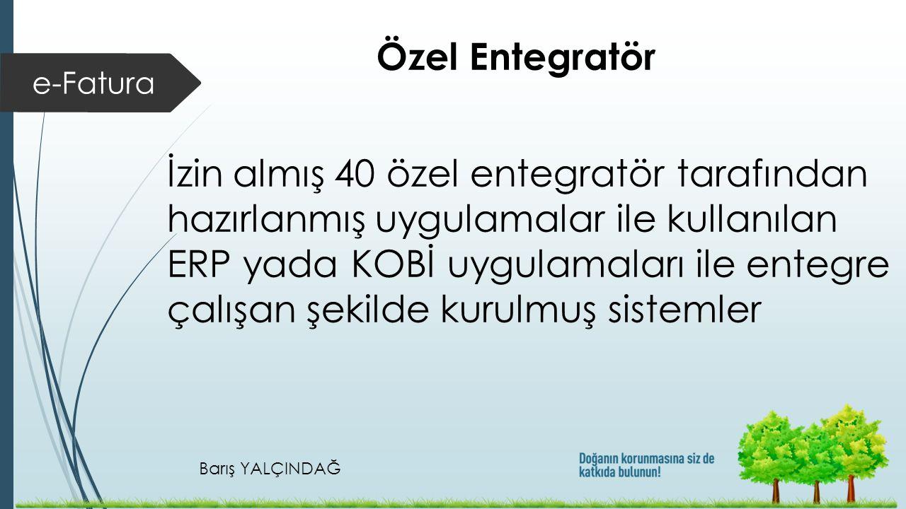 Barış YALÇINDAĞ e-Fatura Özel Entegratör İzin almış 40 özel entegratör tarafından hazırlanmış uygulamalar ile kullanılan ERP yada KOBİ uygulamaları il