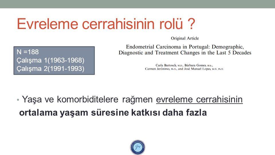 Evreleme cerrahisinin rolü ? Yaşa ve komorbiditelere rağmen evreleme cerrahisinin ortalama yaşam süresine katkısı daha fazla N =188 Çalışma 1(1963-196