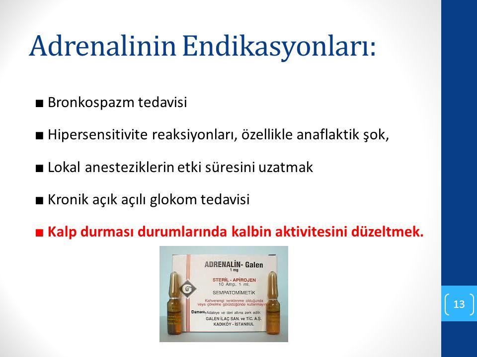 Adrenalinin Endikasyonları: ■ Bronkospazm tedavisi ■ Hipersensitivite reaksiyonları, özellikle anaflaktik şok, ■ Lokal anesteziklerin etki süresini uz