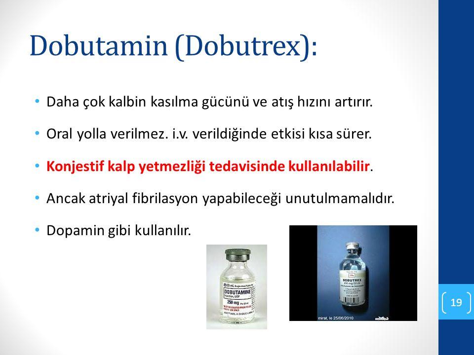 Dobutamin (Dobutrex): Daha çok kalbin kasılma gücünü ve atış hızını artırır. Oral yolla verilmez. i.v. verildiğinde etkisi kısa sürer. Konjestif kalp