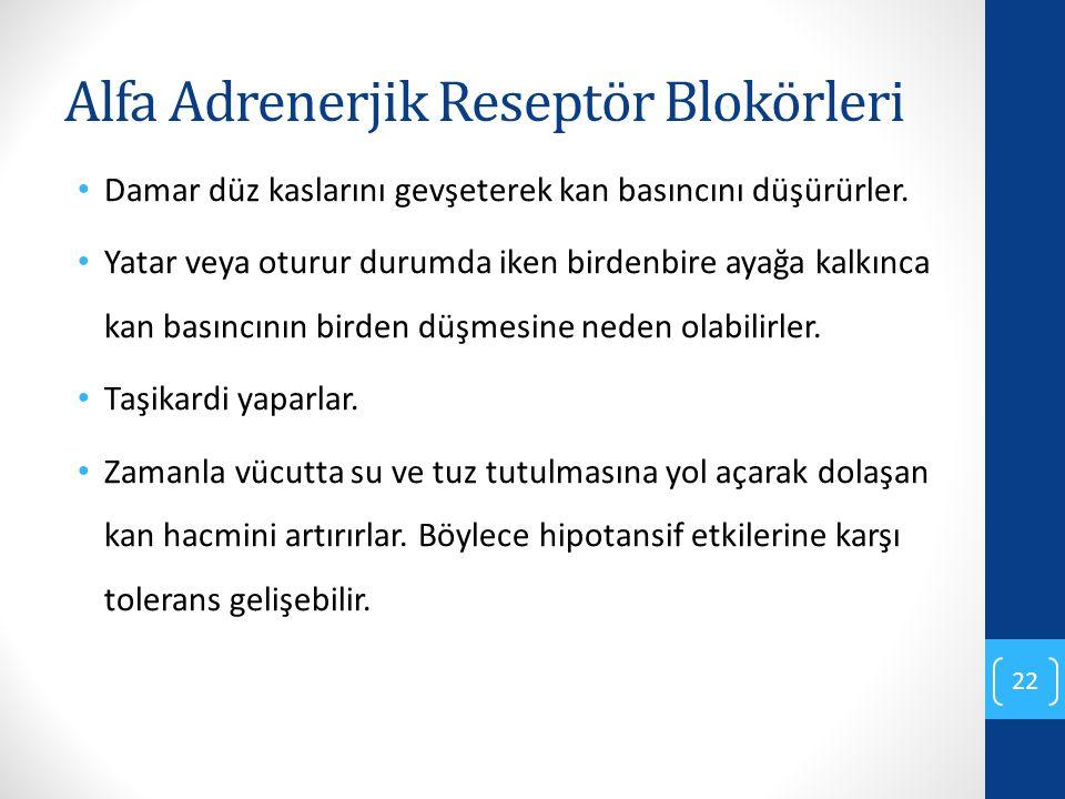 Alfa Adrenerjik Reseptör Blokörleri Damar düz kaslarını gevşeterek kan basıncını düşürürler. Yatar veya oturur durumda iken birdenbire ayağa kalkınca