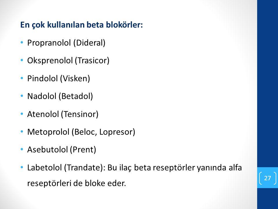 En çok kullanılan beta blokörler: Propranolol (Dideral) Oksprenolol (Trasicor) Pindolol (Visken) Nadolol (Betadol) Atenolol (Tensinor) Metoprolol (Bel