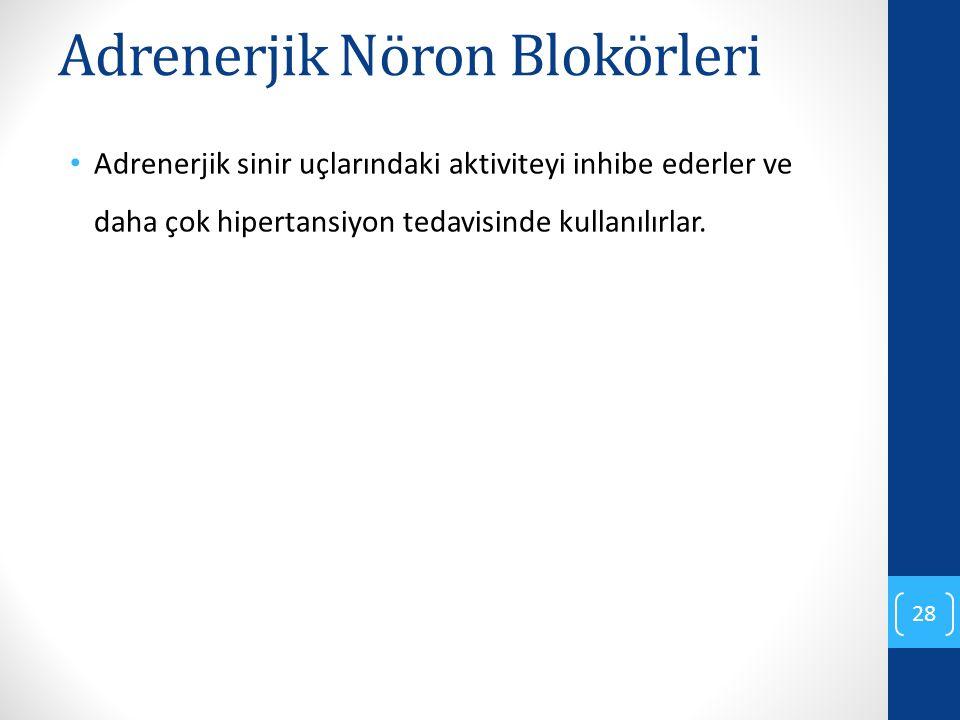 Adrenerjik Nöron Blokörleri Adrenerjik sinir uçlarındaki aktiviteyi inhibe ederler ve daha çok hipertansiyon tedavisinde kullanılırlar. 28