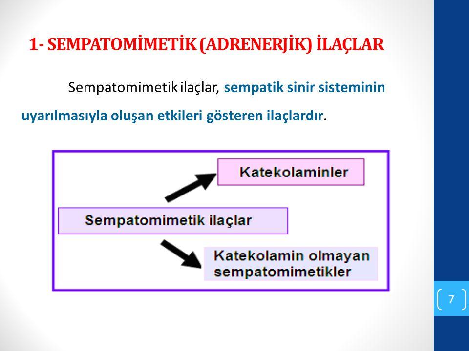 1- SEMPATOMİMETİK (ADRENERJİK) İLAÇLAR Sempatomimetik ilaçlar, sempatik sinir sisteminin uyarılmasıyla oluşan etkileri gösteren ilaçlardır. 7