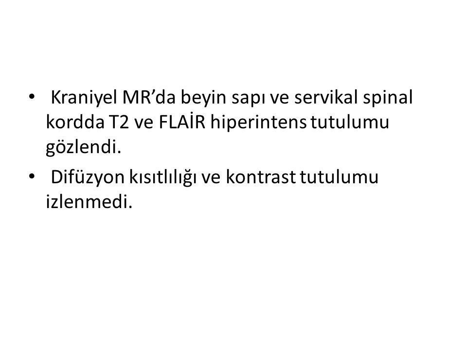 Kraniyel MR'da beyin sapı ve servikal spinal kordda T2 ve FLAİR hiperintens tutulumu gözlendi.
