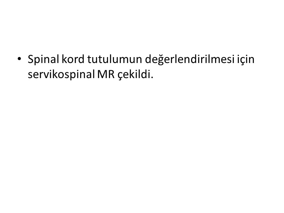 Spinal kord tutulumun değerlendirilmesi için servikospinal MR çekildi.