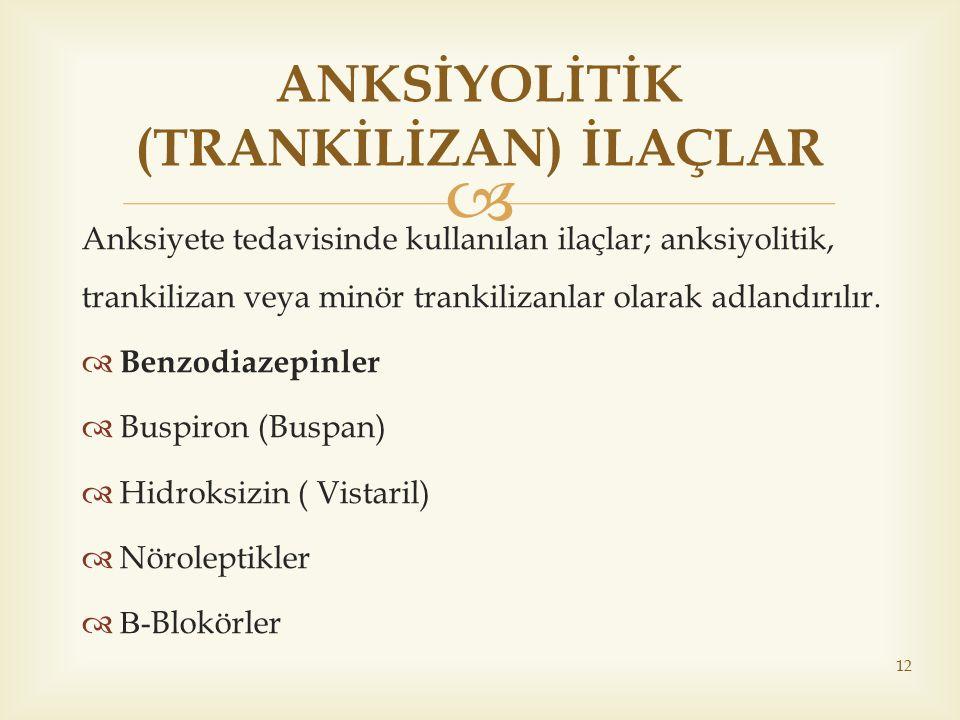  Anksiyete tedavisinde kullanılan ilaçlar; anksiyolitik, trankilizan veya minör trankilizanlar olarak adlandırılır.  Benzodiazepinler  Buspiron (Bu