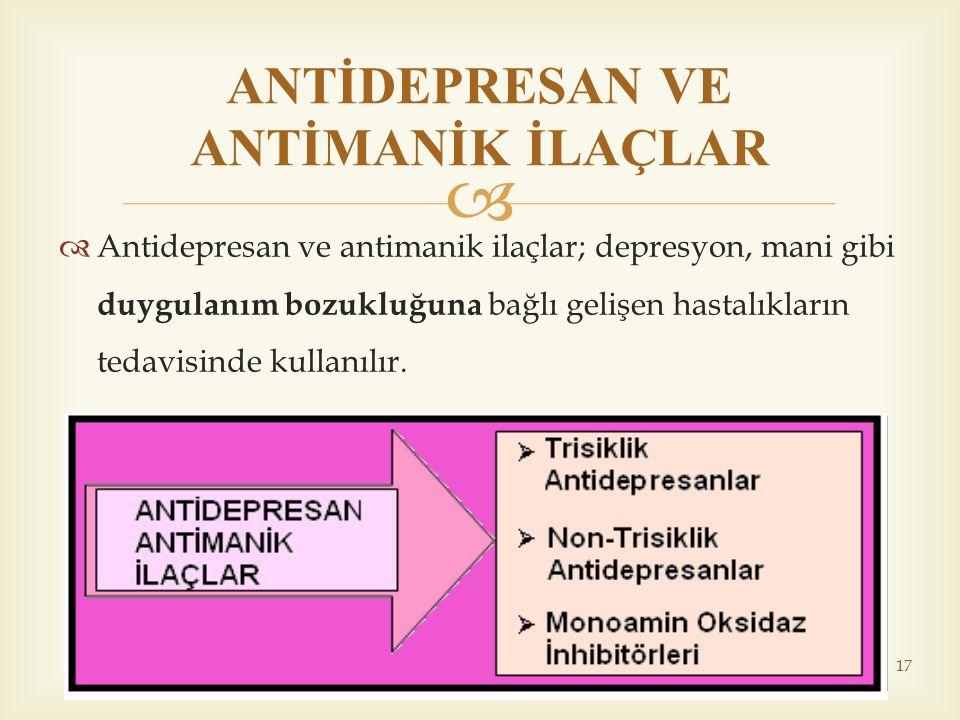   Antidepresan ve antimanik ilaçlar; depresyon, mani gibi duygulanım bozukluğuna bağlı gelişen hastalıkların tedavisinde kullanılır. ANTİDEPRESAN VE